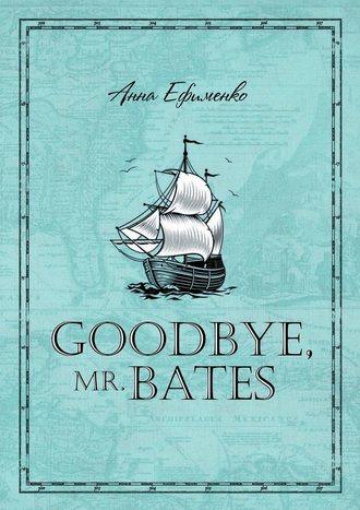 Анна Ефименко, Goodbye, mr. Bates