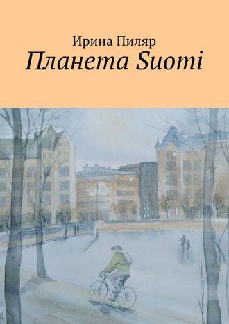 Ирина Пиляр, Планета Suomi