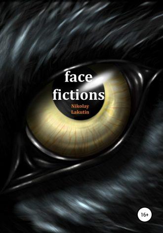 Nikolay Lakutin, Face fictions
