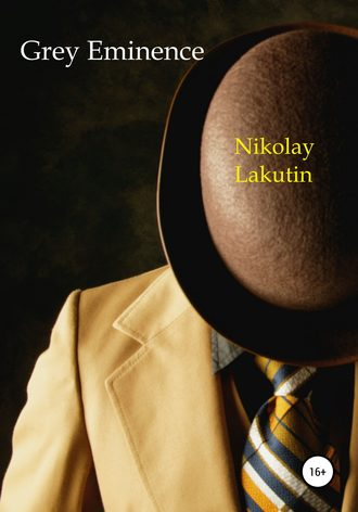 Nikolay Lakutin, Grey Eminence