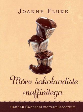 """Joanne Fluke, Mõrv šokolaadiste muffinitega. Sari """"Hannah Swenseni mõrvamüsteerium"""""""