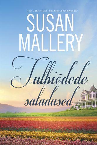 """Susan Mallery, Tulbiõdede saladused. Sari """"Harlequin"""""""