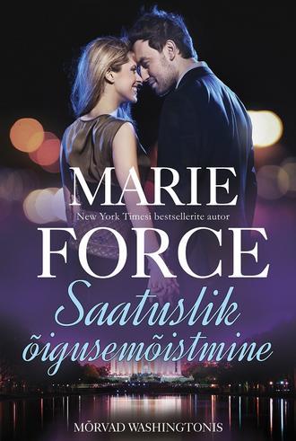 """Marie Force, Saatuslik õigusemõistmine. Teine raamat. Sari """"Harlequin"""". """"Mõrvad Washingtonis"""""""
