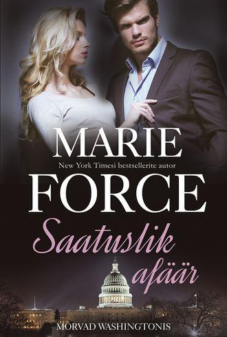 """Marie Force, Saatuslik afäär. Esimene raamat. Sari """"Harlequin"""", """"Mõrvad Washingtonis"""""""