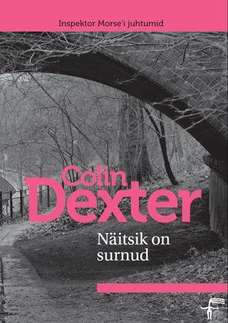 """Colin Dexter, Näitsik on surnud. Sari """"Inspektor Morse'i juhtumid"""""""