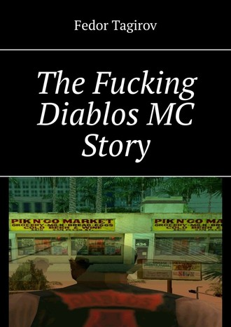Fedor Tagirov, The Fucking Diablos MC Story