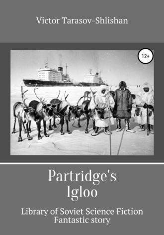Victor Tarasov-Shlishan, Partridge's igloo