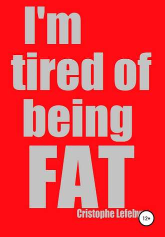 Christophe Lefebvre, I'm tired of being FAT