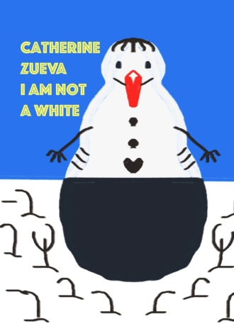 Catherine Zueva, I am not a white