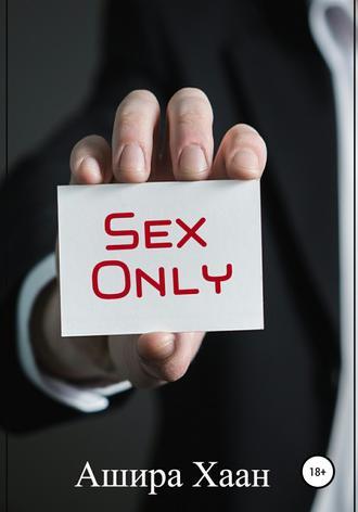 Ашира Хаан, Sex Only