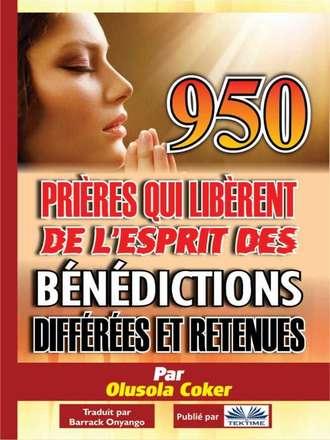 Olusola Coker, 950 Prières Qui Libèrent De L'Esprit Des Bénédictions Différées Et Retenues