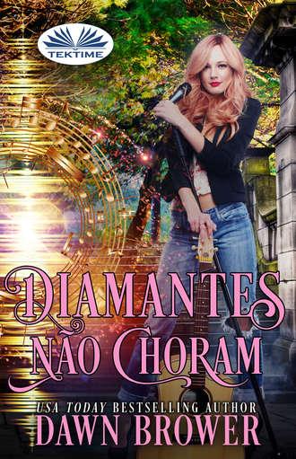 Dawn Brower, Diamantes Não Choram