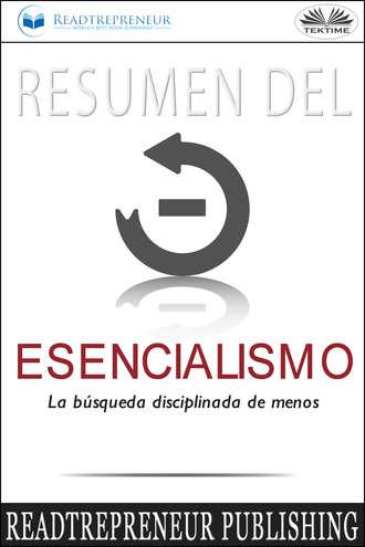Readtrepreneur Publishing, Resumen Del Esencialismo: La Búsqueda Disciplinada De Menos