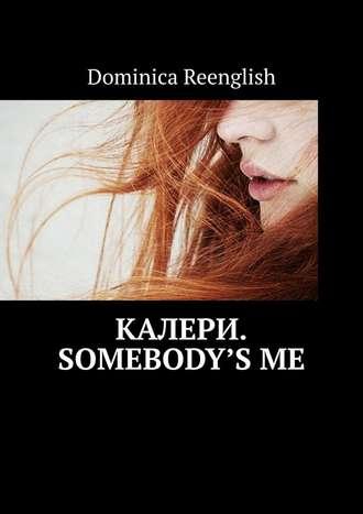 Dominica Reenglish, Калери. Somebody'sMe