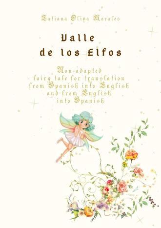 Tatiana Oliva Morales, Valle de los Elfos. Non-adapted fairy tale for translation from Spanish into English and from English into Spanish