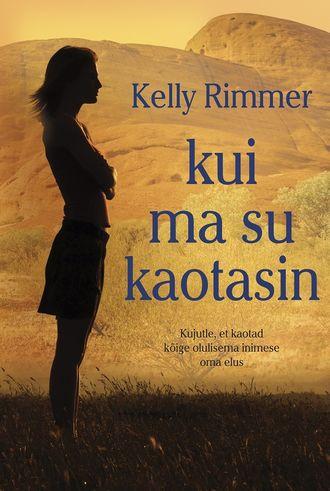 Kelly Rimmer, Kui ma su kaotasin