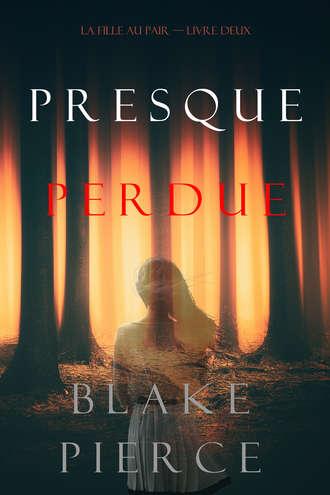 Блейк Пирс, Presque Perdue
