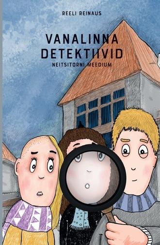 Reeli Reinaus, Vanalinna detektiivid. Neitsitorni meedium