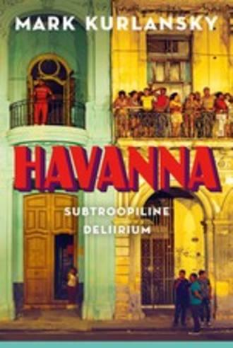Mark Kurlansky, Havanna. Subtroopiline deliirium