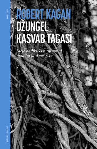 Robert Kagan, Džungel kasvab tagasi. Meie ohtlikuks muutunud maailm ja Ameerika