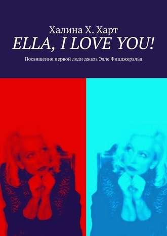 Халина Х. Харт, Ella, IloveYou! Не беспристрастно о первой леди джазаЭлле Фицджеральд и певческом искусстве в целом
