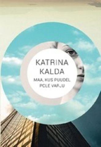 Katrina Kalda, Maa, kus puudel ei ole varju