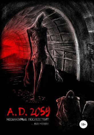Alex Moiseev, A.D. 2059. Необратимые последствия