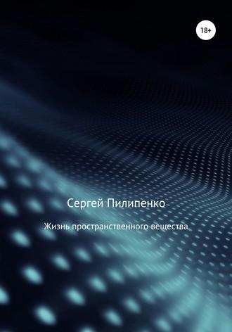 Сергей Пилипенко, Жизнь пространственного вещества