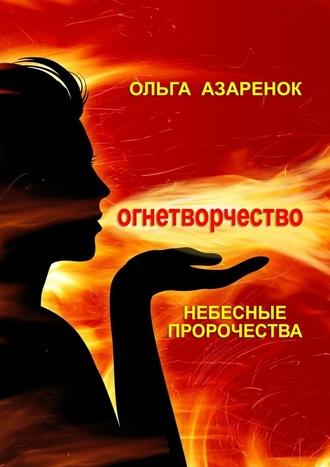 Ольга Азаренок, Небесные пророчества. Огнетворчество