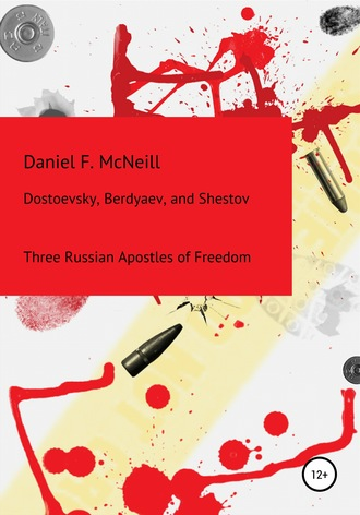 Daniel McNeill, Dostoevsky, Berdyaev, and Shestov. Three Russian Apostles of Freedom