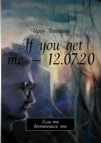 Ирен Беннани, If you get me – 12.07.20. Если ты достанешься мне