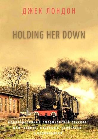 Джек Лондон, Holding HerDown. Адаптированный американский рассказ для чтения, перевода, пересказа и аудирования