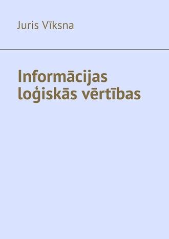 Juris Vīksna, Informācijas loģiskās vērtības