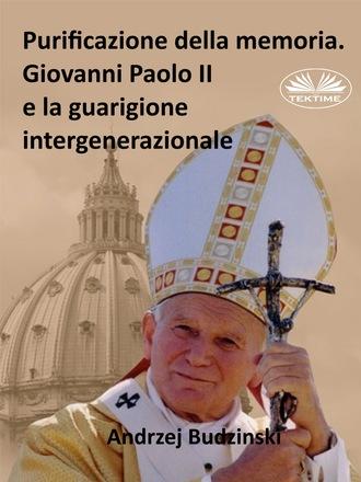 Andrzej Stanislaw Budzinski, Purificazione Della Memoria. Giovanni Paolo II E La Guarigione Intergenerazionale