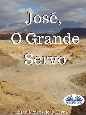 Juan Moisés De La Serna, José, O Grande Servo