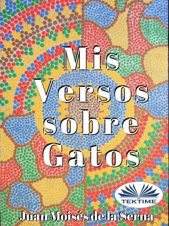 Juan Moisés De La Serna, Mis Versos Sobre Gatos