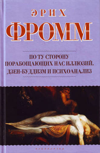 Эрих Фромм, По ту сторону порабощающих нас иллюзий. Дзен-буддизм и психоанализ (сборник)