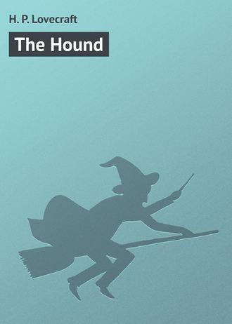H. Lovecraft, The Hound